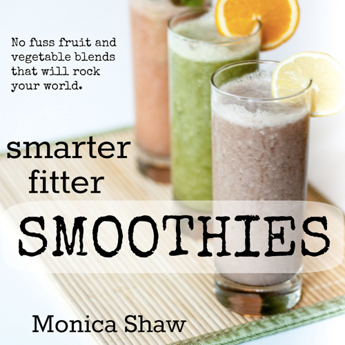 Smarter Fitter Smoothies by Monica Shaw